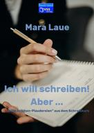 Mara Laue: Ich will schreiben! Aber ...