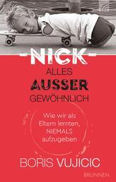 Nick - Alles außer gewöhnlich - Wie wir als Eltern lernten, niemals aufzugeben