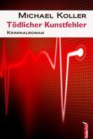 Michael Koller: Tödlicher Kunstfehler: Österreich Krimi ★★★