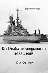 Die Deutsche Kriegsmarine 1933 - 1945 - Die Kreuzer