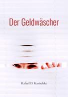 Rafael D. Kasischke: Der Geldwäscher