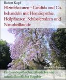 Robert Kopf: Pilzinfektionen - Candida und Co. behandeln mit Homöopathie, Heilpflanzen, Schüsslersalzen und Naturheilkunde