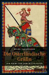 Die osterländische Gräfin - Ein Krimi aus dem Mittelalter