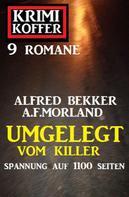 Alfred Bekker: Umgelegt vom Killer: Krimi Koffer 9 Romane