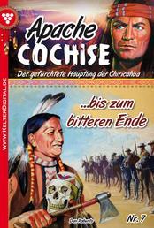 Apache Cochise 7 – Western - … bis zum bitteren Ende