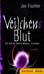 Veilchens Blut - Ein Fall für Valerie Mauser. Alpenkrimi