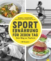Sporternährung für jeden Tag - Dein Weg zur Topform