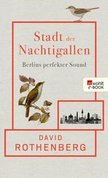 Stadt der Nachtigallen - Berlins perfekter Sound