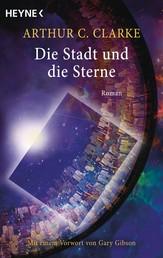 Die Stadt und die Sterne - Roman - Mit einem Vorwort von Gary Gibson