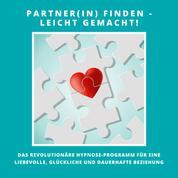Partner(in) finden - leicht gemacht! Das revolutionäre Hypnose-Programm für eine liebevolle, glückliche und dauerhafte Beziehung - Das revolutionäre Hypnose-Programm für eine liebevolle, glückliche und dauerhafte Beziehung