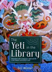 The Yeti in the Library - Encounters With Compassion, Death & Life in the Tibetan Community in Exile