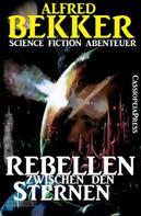 Alfred Bekker: Rebellen zwischen den Sternen