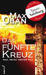 Das fünfte Kreuz: Österreich Krimi. Paul Pecks vierter Fall