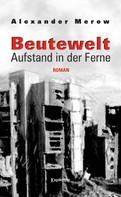 Alexander Merow: Beutewelt II. Aufstand in der Ferne ★★★★★