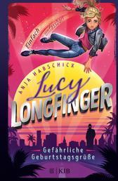 Lucy Longfinger – einfach unfassbar!: Gefährliche Geburtstagsgrüße - Band 1