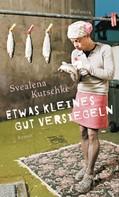 Svealena Kutschke: Etwas Kleines gut versiegeln ★