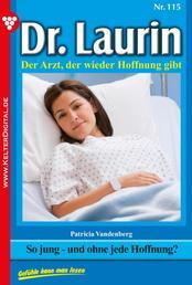 Dr. Laurin 115 – Arztroman - So jung – und ohne jede Hoffnung?