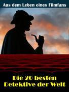 Sybille von Goysern: Die 20 besten Film- und TV Detektive der Welt