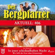 Der Bergpfarrer Aktuell 406: In jener schicksalhaften Nacht. (Ungekürzt) - Wer hilft der Frau ohne Erinnerung?