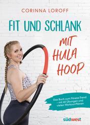 Fit und schlank mit Hula Hoop - Das Buch zum Fitness-Trend – mit 60 Übungen und vielen Workout-Plänen