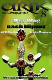 Arik der Schwertkämpfer 8: Der Weg nach Nipuur - Cassiopeiapress Fantasy Serie/ Edition Bärenklau