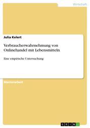 Verbraucherwahrnehmung von Onlinehandel mit Lebensmitteln - Eine empirische Untersuchung