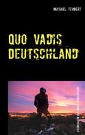 Michael Teubert: Quo vadis Deutschland