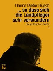 ... so dass sich die Landpfleger sehr verwundern - Die politischen Texte