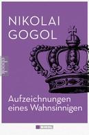 Nikolai Gogol: Aufzeichnungen eines Wahnsinnigen