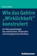 """Rainer Bösel: Wie das Gehirn """"Wirklichkeit"""" konstruiert ★★★★★"""