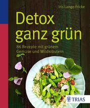 Detox ganz grün - 86 Rezepte mit grünem Gemüse und Wildkräutern