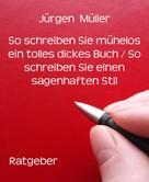 Jürgen Müller: So schreiben Sie mühelos ein tolles dickes Buch / So schreiben Sie einen sagenhaften Stil