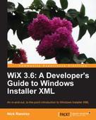 Nick Ramirez: WiX 3.6: A Developer's Guide to Windows Installer XML