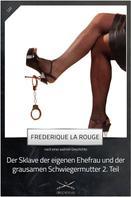 Frederique La Rouge: Sklave der eigenen Ehefrau und der grausamen Schwiegermutter 2. Teil