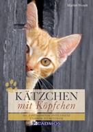 Marlitt Wendt: Kätzchen mit Köpfchen ★★★★