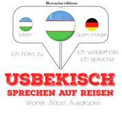 Usbekisch sprechen auf Reisen - Ich höre zu, ich wiederhole, ich spreche : Sprachmethode