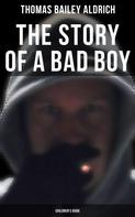 Thomas Bailey Aldrich: The Story of a Bad Boy (Children's Book)