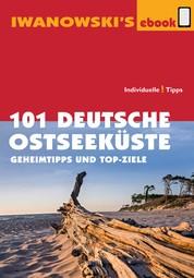 101 Deutsche Ostseeküste - Reiseführer von Iwanowski - Geheimtipps und Top-Ziele