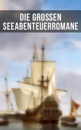 Die großen Seeabenteuerromane - Die Schatzinsel, Ein Kapitän von 15 Jahren, Der rote Freibeuter, Der Schatz im Silbersee, Der schwarze Korsar, Die Abenteuer David Balfours...