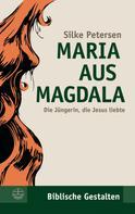 Silke Petersen: Maria aus Magdala