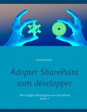 Adopter SharePoint sans développer - Mon Digital WorkSpace avec SharePoint