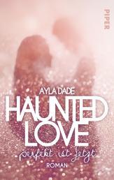 Haunted Love - Perfekt ist Jetzt - Roman