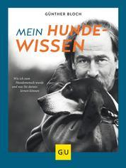 Mein Hundewissen - Wie ich zum Hundemenschen wurde und was Sie daraus lernen können