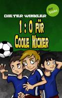 Dieter Winkler: 1:0 für Coole Kicker - Band 1