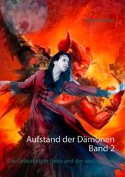 Aufstand der Dämonen. Band 2 - Die Geburt einer Hexe und der weiße Engel