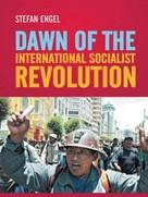 Stefan Engel: Dawn of the International Socialist Revolution