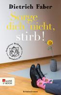 Dietrich Faber: Sorge dich nicht, stirb! ★★★★