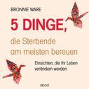 Bronnie Ware: 5 Dinge, die Sterbende am meisten bereuen ★★★★★
