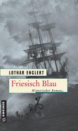 Friesisch Blau - Historischer Roman