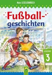 Fußballgeschichten - Mein Leselernbuch: Lesestufe 3